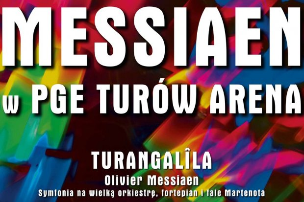 """Symfonia Turangalîla"" Messiaena w PGE Turów Arena"