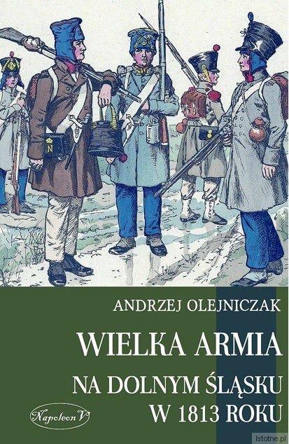 """Podczas Nocy Muzeum odbędzie się wieczór autorski Andrzeja Olejniczaka, autora książki """"Wielka Armia na Dolnym Śląsku w 1813 roku"""""""