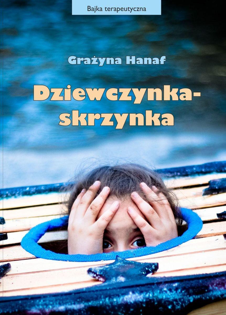 """WERSJA A – Propozycja okładki do książki Grażyny Hanaf """"Dziewczynka-skrzynka"""